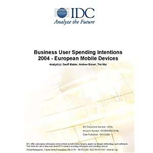 Business User Spending Intentions 2004 - European Mobile Devices IDC, Tim Mui and Andrew Brown