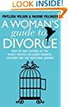 A Woman's Guide to Divorce: How to ta...