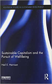 Sustainable Capitalism And The Pursuit Of Well-Being (Routledge Studies In Sustainable Development)