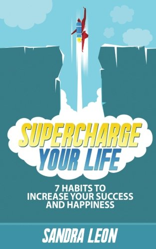 Supercharge Your Life: 7 Habits To Increase Your Success And Happiness ((Includes Free Bonus Workbook))