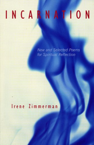 Incarnation: New and Selected Poems for Spiritual Reflection, IRENE ZIMMERMAN
