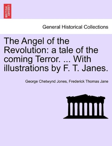 The Angel of the Revolution: a tale of the coming Terror. ... With illustrations by F. T. Janes.