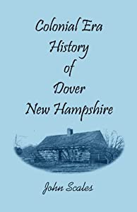 Colonial Era History of Dover, New Hampshire by John Scales