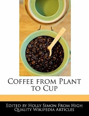 -coffee-from-plant-to-cup-by-simon-holly-author-2010-paperback