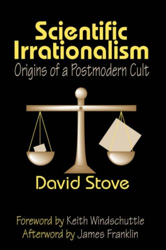 Amazon.com: Scientific Irrationalism: Origins of a Postmodern Cult (9781412806466): David Stove, David Franklin, Keith Windschuttle: Books