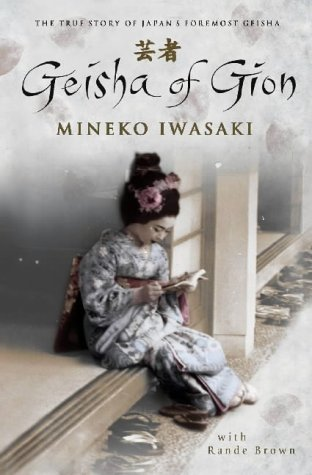 Geisha of Gion: The True Story of Japan's Foremost Geisha: The Memoir of Mineko Iwasaki