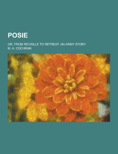 Posie; Or, from Reveille to Retreat. an Army Story