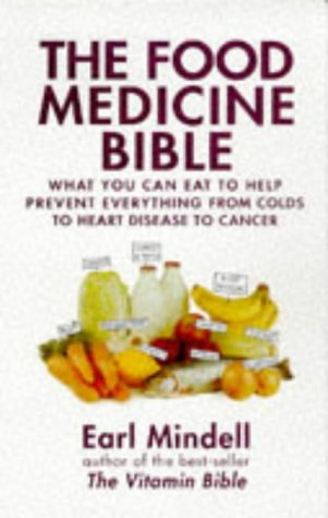 The Food Medicine Bible: What You Can Eat To Help Prevent Everything From Colds To Heart Disease To Cancer