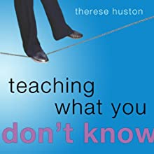 Teaching What You Don't Know (       UNABRIDGED) by Therese Huston Narrated by Rebecca Van Volkinburg