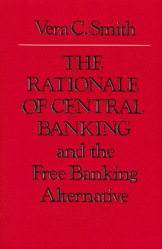 The Rationale of Central Banking: And the Free Banking Alternative