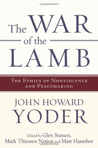 The War of the Lamb: The Ethics of Nonviolence and Peacemaking, John Howard Yoder
