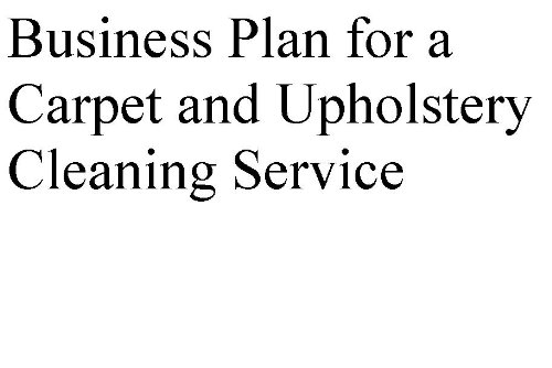 Business Plan for a Carpet and Upholstery Cleaning Service (Professional Fill-in-the-Blank Business Plans by type of business)