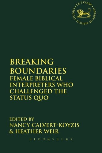 Breaking Boundaries: Female Biblical Interpreters Who Challenged The Status Quo (The Library Of Hebrew Bible/Old Testament Studies)