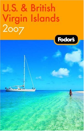 Fodor's U.S. and British Virgin Islands 2007 (Fodor's Gold Guides)