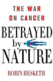 img - for Betrayed by Nature: The War on Cancer (MacSci) book / textbook / text book