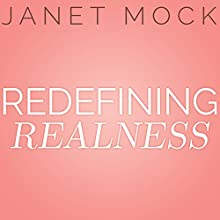Redefining Realness: My Path to Womanhood, Identity, Love & So Much More (       UNABRIDGED) by Janet Mock Narrated by Janet Mock