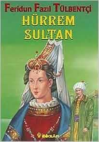 Hurrem Sultan: Feridun Fazil Tulbentci: 9789751029614