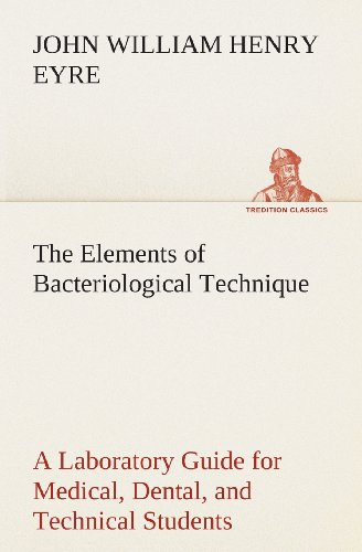 The Elements of Bacteriological Technique A Laboratory Guide for Medical, Dental, and Technical Students. Second Edition