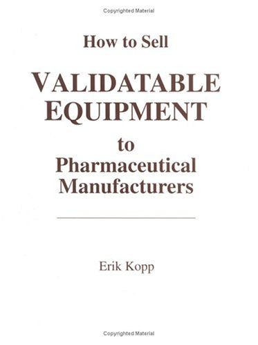 How to Sell Validatable Equipment to Pharmaceutical Manufacturers