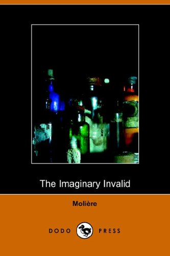 "a literary analysis of the imaginary invalid by moliere Commedia dell' arte and moliere  ""well-known definitions of the commedia dell' arte are that it was a semi-literary form of  and the imaginary invalid."