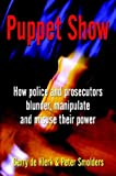 img - for Puppet Show: How police and prosecutors blunder, manipulate and misuse their power book / textbook / text book