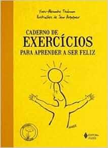 Caderno de Exercícios Para Aprender a Ser Feliz (Em