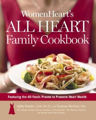 WomenHeart's All Heart Family Cookbook: Featuring the 40 Foods Proven to Promote Heart Health by Wendy Leonard