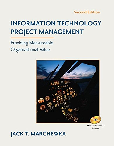 Information Technology Project Management: Providing Measurable Organizational Value, by Jack T. Marchewka