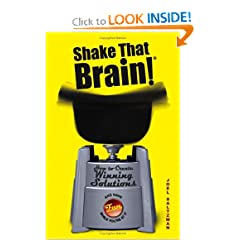 Shake That Brain: How to Create Winning Solutions and Have Fun While Youre At It