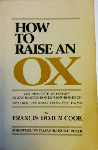 How to Raise an Ox: Zen Practice as Taught in Zen Master Dogen's Shobogenzo