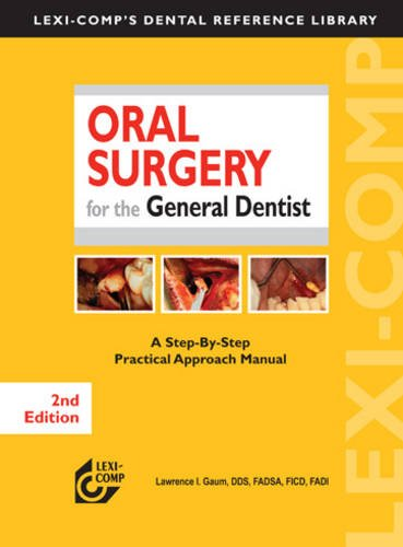 Oral Surgery for the General Dentist: A Step-By-Step Practical Approach Manual (Lexi-Comp's Dental Reference Library)