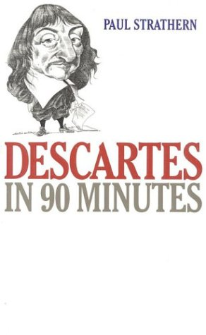 Descartes in 90 Minutes (Philosophers in 90 Minutes Series)