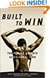 Built To Win: The Female Athlete As Cultural Icon (Sport and Culture)