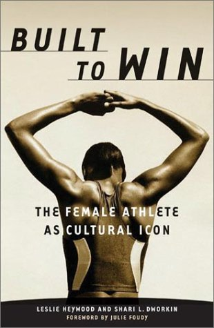 Built to Win: The Female Athlete as Cultural Icon (Sport & culture)