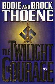 The Twilight of Courage: A Novel, Bodie Thoene, Brock Thoene
