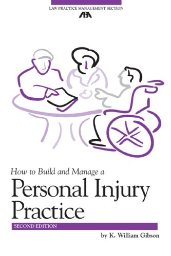 How to Build and Manage a Personal Injury Practice (ABA Law Practice Management Section's Practice-Building Seri)