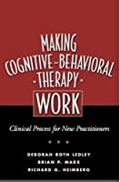 Making Cognitive-Behavioral Therapy Work: Clinical Process for Practitioners