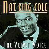 The Velvet Voice Nat 'King' Cole