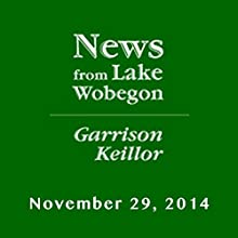 The News from Lake Wobegon from A Prairie Home Companion, November 29, 2014  by Garrison Keillor Narrated by Garrison Keillor