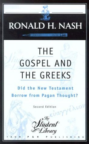 The Gospel and the Greeks: Did the New Testament Borrow from Pagan Thought? (Student Library): Ronald H. Nash: 9780875525594: Amazon.com: Books
