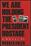 We Are Holding the President Hostage (0025003909) by Adler, Mortimer J.