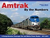 img - for Amtrak By the Numbers: A Comprehensive Passenger Car and Motive Power Roster 1971-2011 book / textbook / text book