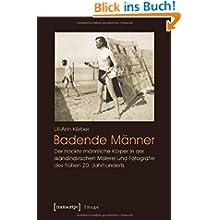 Badende Männer: Der nackte männliche Körper in der skandinavischen Malerei und Fotografie des frühen 20. Jahrhunderts...