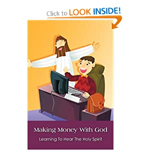 Making Money With God: Learning To Hear The Holy Spirit ebook downloads