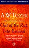 Out of the Rut, into Revival: Dealing with Spiritual Stagnation (Christian Essentials) (0340722355) by A.W. Tozer