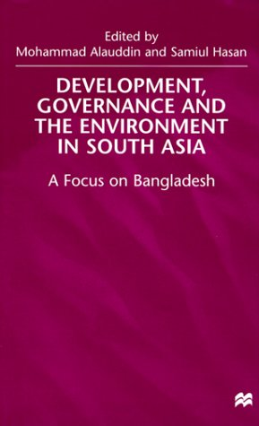 Development, Governance and Environment in South Asia: A Focus on Bangladesh