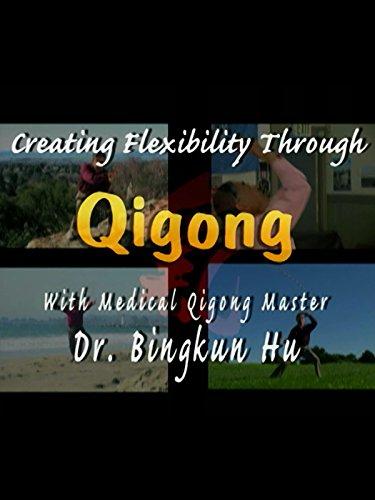 Creating Flexibility through Qigong (HD Remastered 2016)