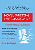 img - for NOVEL WRITING FOR WANNA-BE'S TM: A WRITER-FRIENDLY GUIDEBOOK book / textbook / text book