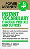 Instant Vocabulary Through Prefixes and Suffixes (Power Japanese) (0870119532) by Vance, Timothy J.