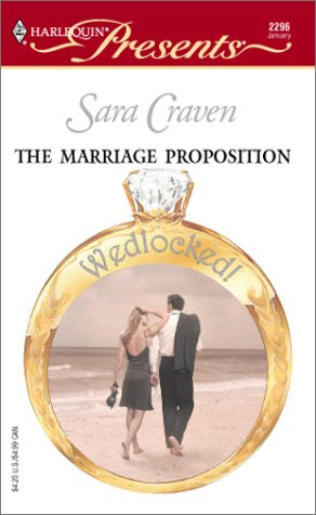 The Marriage Proposition  (Wedlocked!), SARA CRAVEN